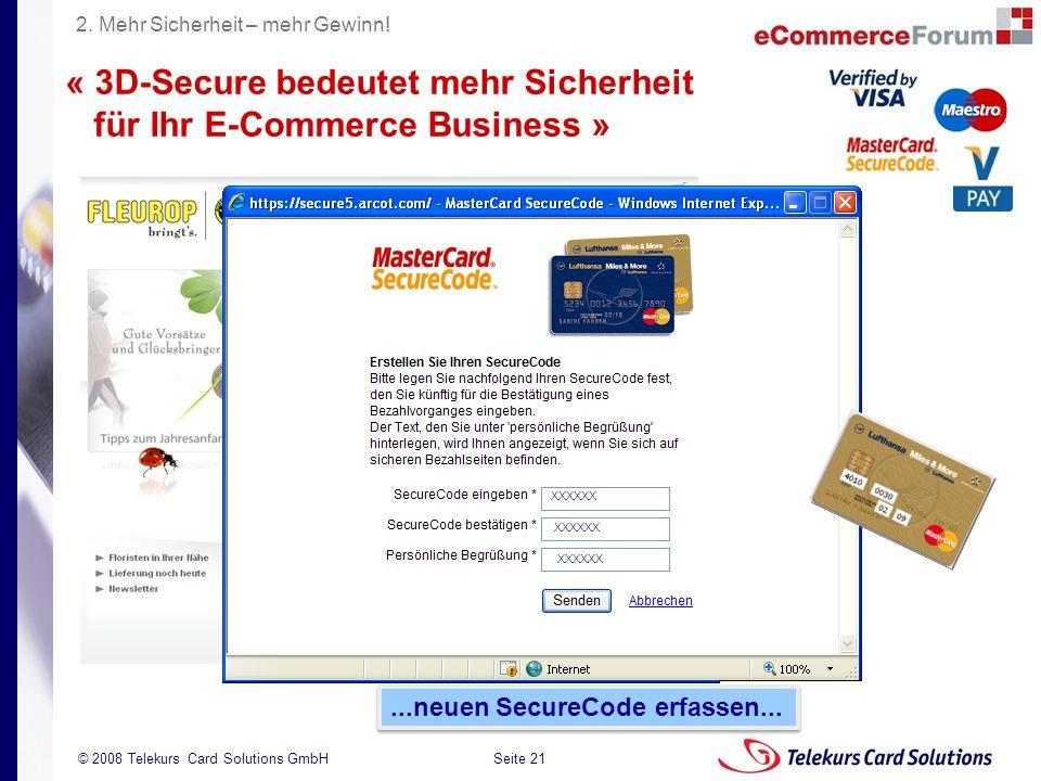Seite 21 204235204235 © 2008 Telekurs Card Solutions GmbH...neuen SecureCode erfassen... « 3D-Secure bedeutet mehr Sicherheit für Ihr E-Commerce Busin