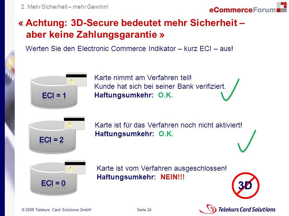 Seite 24 204235204235 © 2008 Telekurs Card Solutions GmbH « Achtung: 3D-Secure bedeutet mehr Sicherheit – aber keine Zahlungsgarantie » Werten Sie den Electronic Commerce Indikator – kurz ECI – aus.