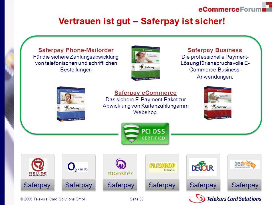 Seite 30 204235204235 © 2008 Telekurs Card Solutions GmbH Saferpay Vertrauen ist gut – Saferpay ist sicher! Saferpay Business Saferpay Business Die pr