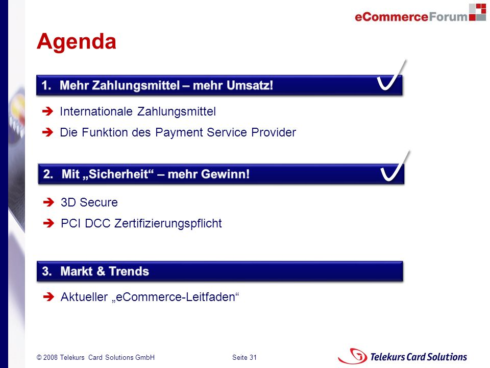 Seite 31 204235204235 © 2008 Telekurs Card Solutions GmbH 1.Mehr Zahlungsmittel – mehr Umsatz! Internationale Zahlungsmittel Die Funktion des Payment