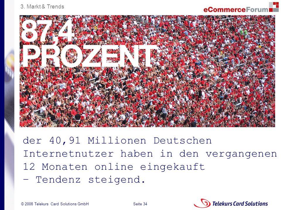 Seite 34 204235204235 © 2008 Telekurs Card Solutions GmbH der 40,91 Millionen Deutschen Internetnutzer haben in den vergangenen 12 Monaten online eingekauft – Tendenz steigend.
