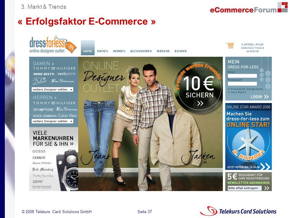 Seite 37 204235204235 © 2008 Telekurs Card Solutions GmbH « Erfolgsfaktor E-Commerce » 3. Markt & Trends