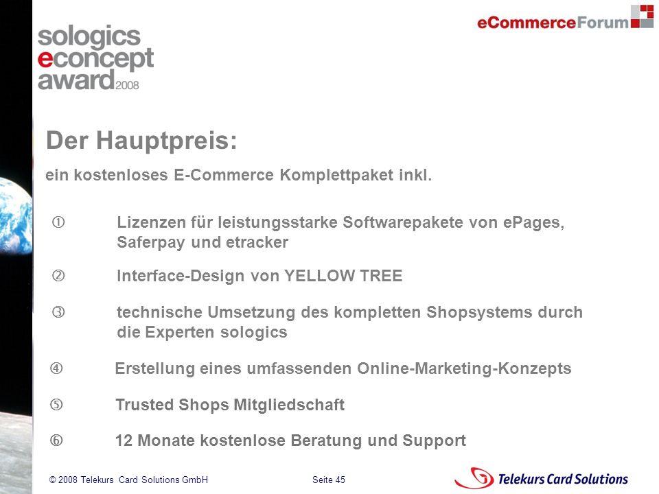 Seite 45 204235204235 © 2008 Telekurs Card Solutions GmbH Der Hauptpreis: Lizenzen für leistungsstarke Softwarepakete von ePages, Saferpay und etracke