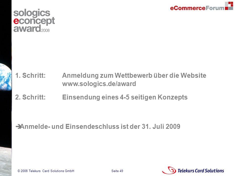 Seite 49 204235204235 © 2008 Telekurs Card Solutions GmbH 1. Schritt:Anmeldung zum Wettbewerb über die Website www.sologics.de/award 2. Schritt:Einsen