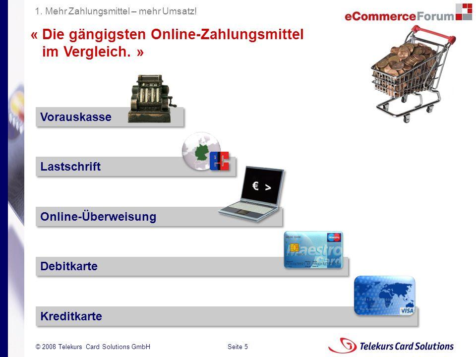 Seite 5 204235204235 © 2008 Telekurs Card Solutions GmbH « Die gängigsten Online-Zahlungsmittel im Vergleich. » Vorauskasse Lastschrift Online-Überwei
