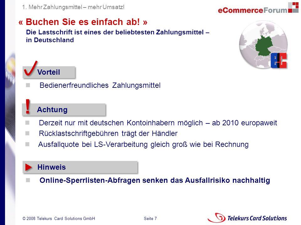 Seite 7 204235204235 © 2008 Telekurs Card Solutions GmbH « Buchen Sie es einfach ab! » Vorteil Bedienerfreundliches Zahlungsmittel Die Lastschrift ist