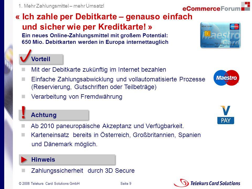 Seite 9 204235204235 © 2008 Telekurs Card Solutions GmbH « Ich zahle per Debitkarte – genauso einfach und sicher wie per Kreditkarte! » Vorteil Mit de
