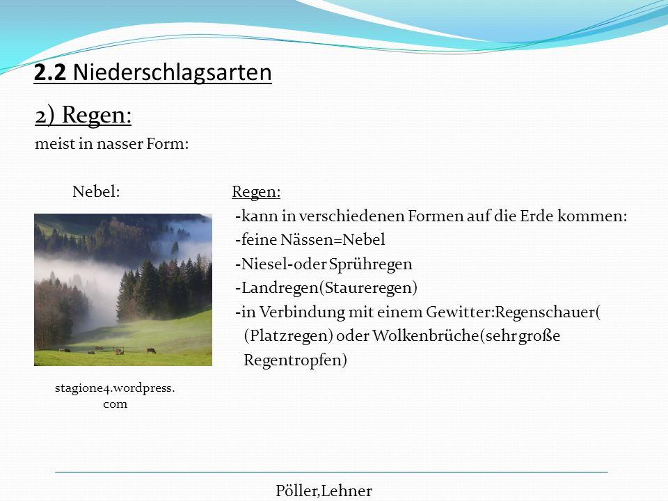 2) Regen: meist in nasser Form: Nebel: Regen: -kann in verschiedenen Formen auf die Erde kommen: -feine Nässen=Nebel -Niesel-oder Sprühregen -Landrege