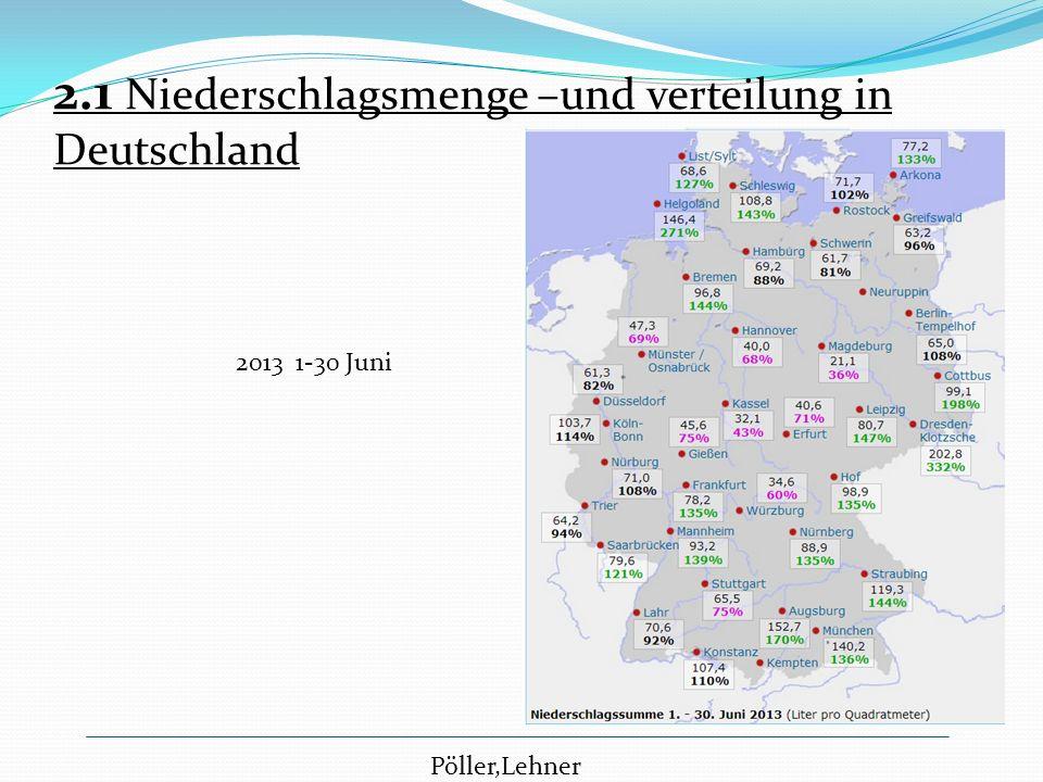 2.1 Niederschlagsmenge –und verteilung in Deutschland Pöller,Lehner 2013 1-30 Juni