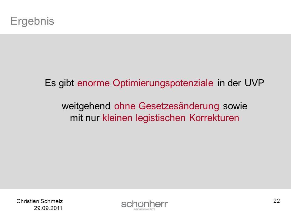 Christian Schmelz 29.09.2011 Ergebnis Es gibt enorme Optimierungspotenziale in der UVP weitgehend ohne Gesetzesänderung sowie mit nur kleinen legistis