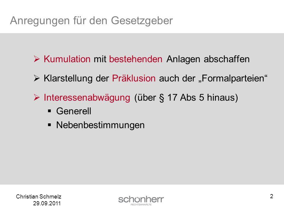 Christian Schmelz 29.09.2011 Anregungen für den Gesetzgeber Kumulation mit bestehenden Anlagen abschaffen Klarstellung der Präklusion auch der Formalp
