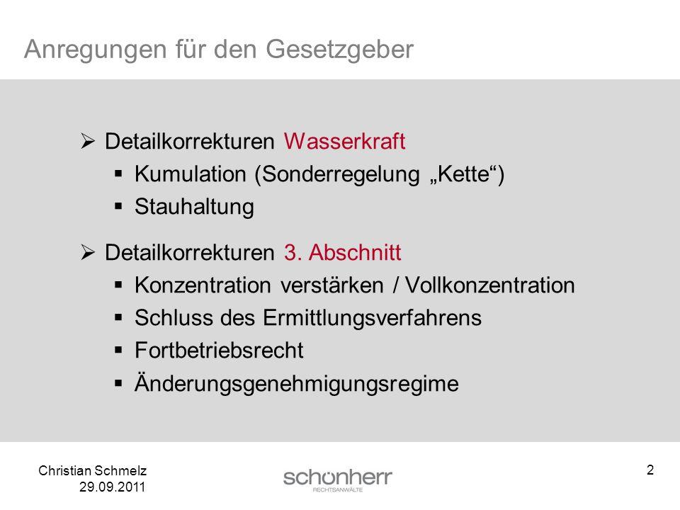 Christian Schmelz 29.09.2011 Anregungen für den Gesetzgeber Detailkorrekturen Wasserkraft Kumulation (Sonderregelung Kette) Stauhaltung Detailkorrektu