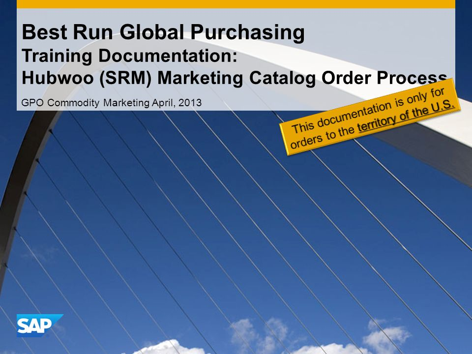 Best Run Global Purchasing Training Documentation: Hubwoo (SRM) Marketing Catalog Order Process GPO Commodity Marketing April, 2013