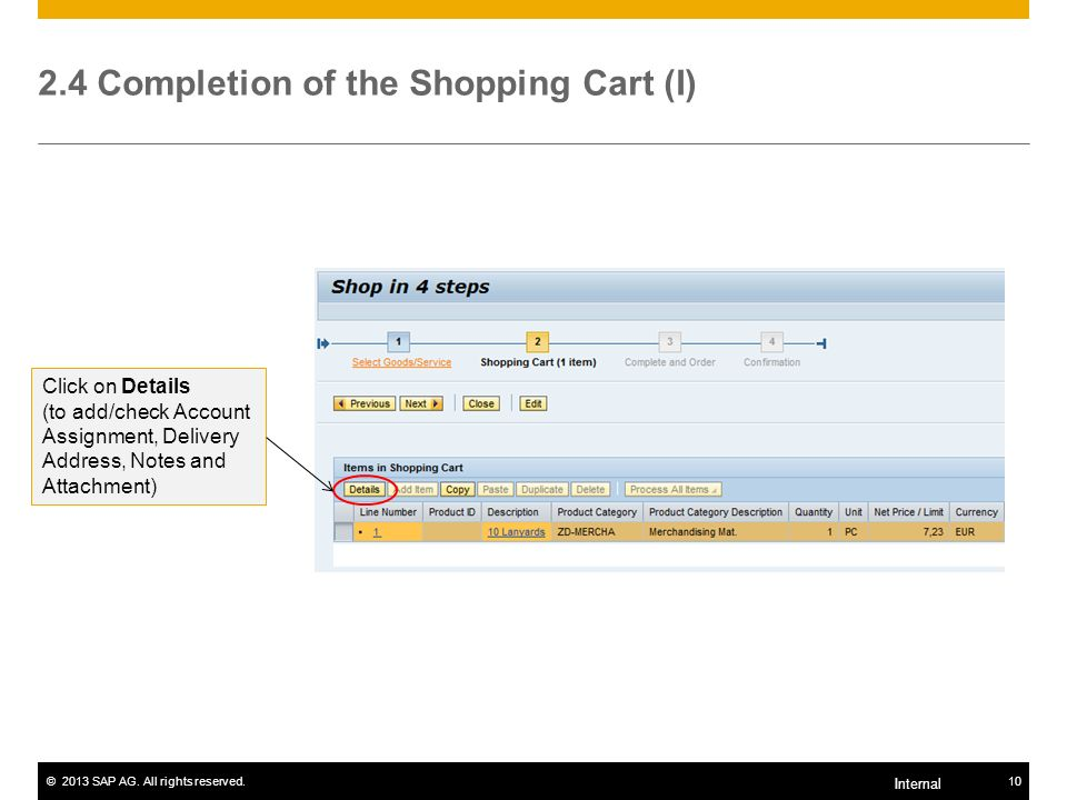 ©2013 SAP AG. All rights reserved.10 Internal 2.4 Completion of the Shopping Cart (I) Click on Details (to add/check Account Assignment, Delivery Addr