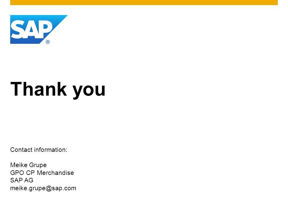 Thank you Contact information: Meike Grupe GPO CP Merchandise SAP AG meike.grupe@sap.com