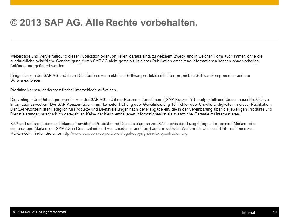 ©2013 SAP AG. All rights reserved.18 Internal © 2013 SAP AG. Alle Rechte vorbehalten. Weitergabe und Vervielfältigung dieser Publikation oder von Teil