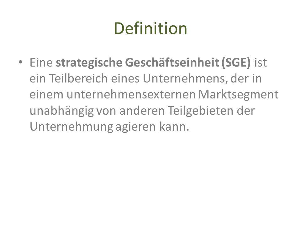 Definition Eine strategische Geschäftseinheit (SGE) ist ein Teilbereich eines Unternehmens, der in einem unternehmensexternen Marktsegment unabhängig
