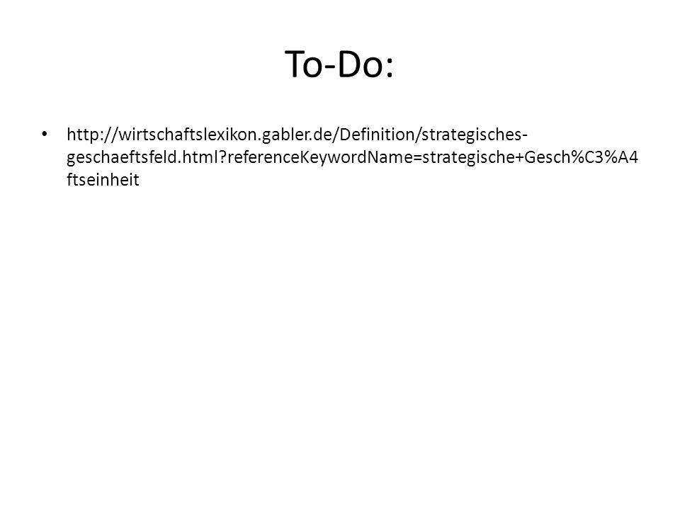 To-Do: http://wirtschaftslexikon.gabler.de/Definition/strategisches- geschaeftsfeld.html?referenceKeywordName=strategische+Gesch%C3%A4 ftseinheit