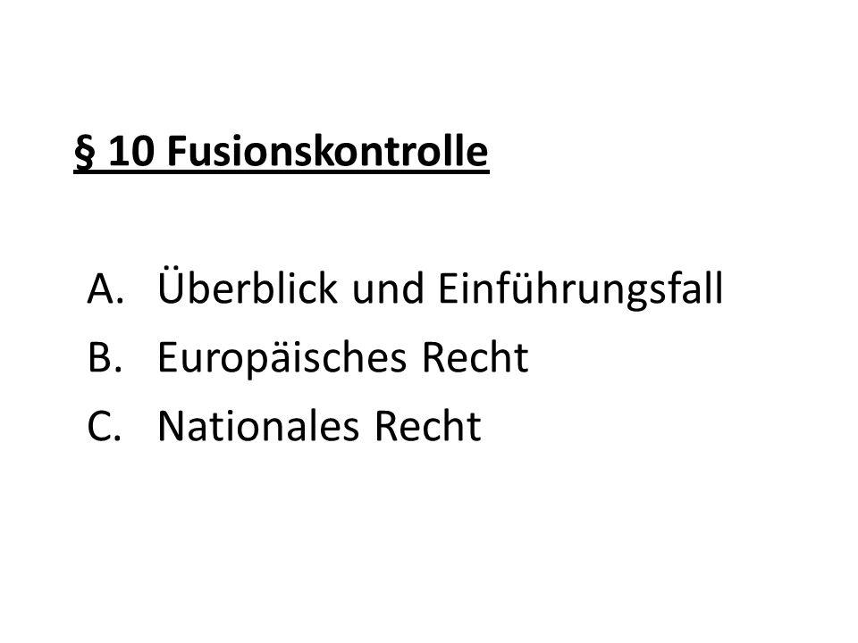 § 10 Fusionskontrolle A.Überblick und Einführungsfall B.Europäisches Recht C.Nationales Recht
