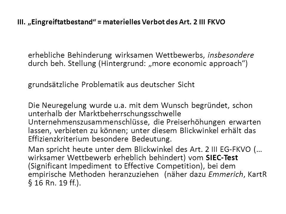 III. Eingreiftatbestand = materielles Verbot des Art. 2 III FKVO erhebliche Behinderung wirksamen Wettbewerbs, insbesondere durch beh. Stellung (Hinte