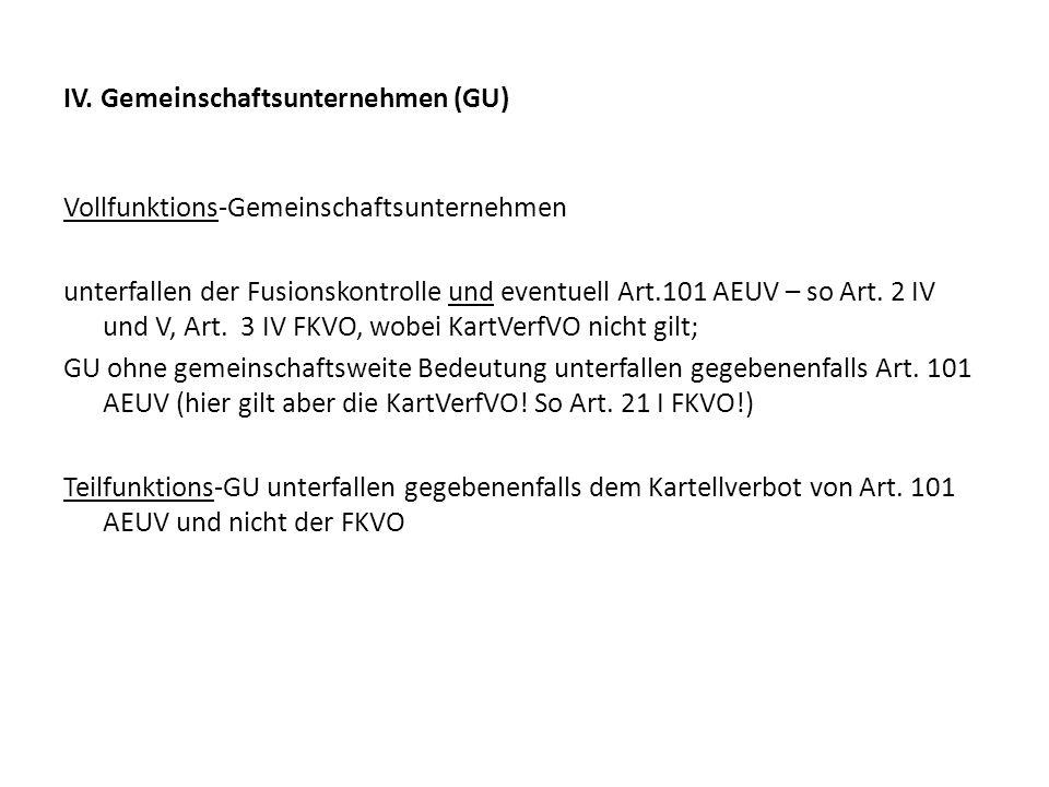 IV. Gemeinschaftsunternehmen (GU) Vollfunktions-Gemeinschaftsunternehmen unterfallen der Fusionskontrolle und eventuell Art.101 AEUV – so Art. 2 IV un