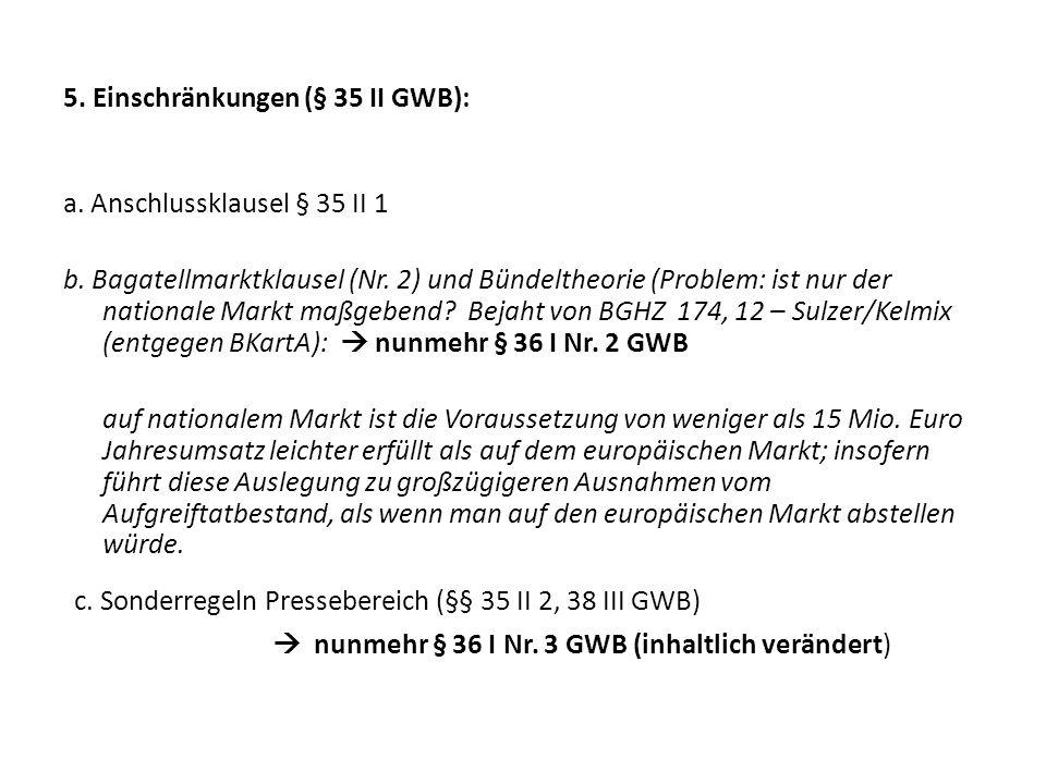 5. Einschränkungen (§ 35 II GWB): a. Anschlussklausel § 35 II 1 b. Bagatellmarktklausel (Nr. 2) und Bündeltheorie (Problem: ist nur der nationale Mark