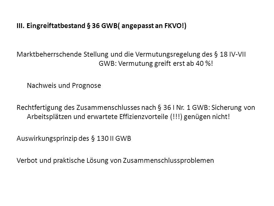 III. Eingreiftatbestand § 36 GWB( angepasst an FKVO!) Marktbeherrschende Stellung und die Vermutungsregelung des § 18 IV-VII GWB: Vermutung greift ers