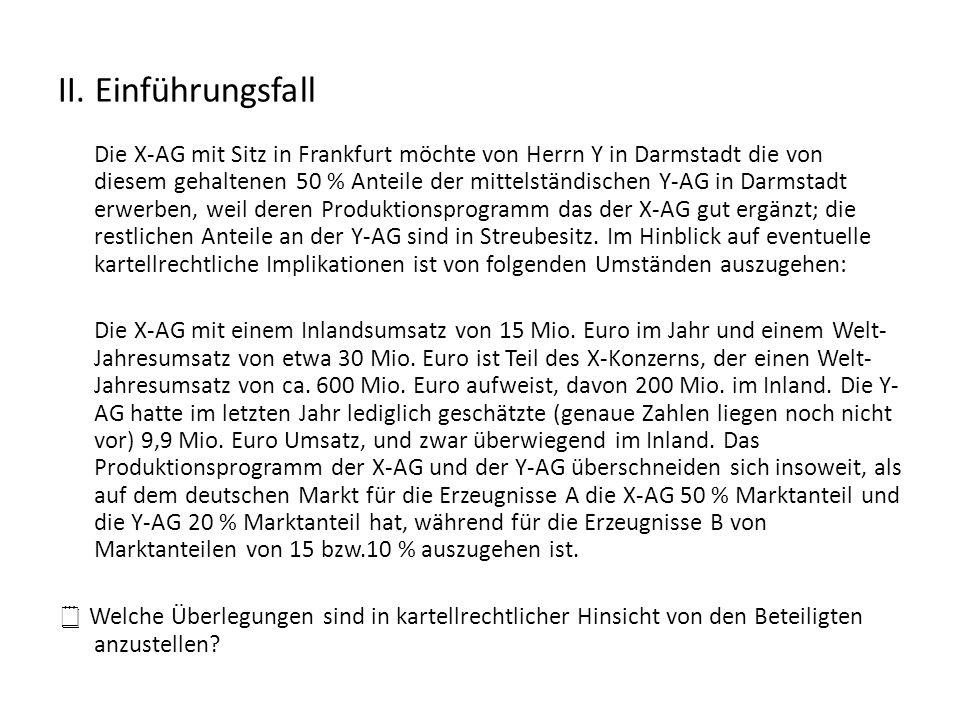 II. Einführungsfall Die X-AG mit Sitz in Frankfurt möchte von Herrn Y in Darmstadt die von diesem gehaltenen 50 % Anteile der mittelständischen Y-AG i