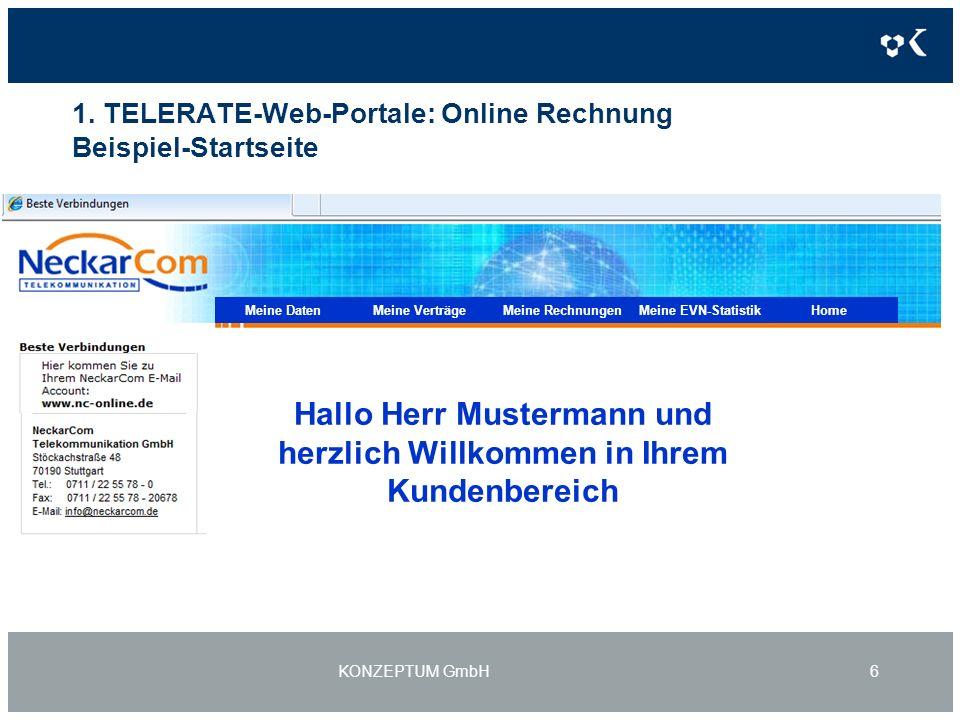 1. TELERATE-Web-Portale: Online Rechnung Beispiel-Startseite KONZEPTUM GmbH6 Hallo Herr Mustermann und herzlich Willkommen in Ihrem Kundenbereich Mein