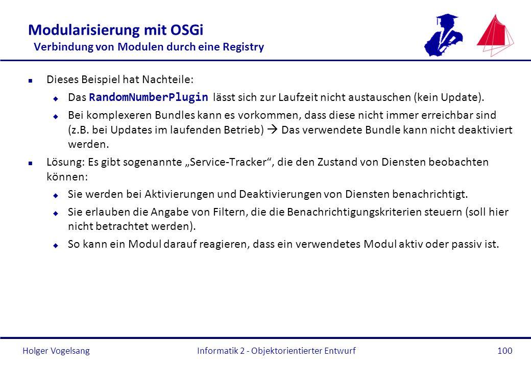 Holger Vogelsang Modularisierung mit OSGi Verbindung von Modulen durch eine Registry n Dieses Beispiel hat Nachteile: Das RandomNumberPlugin lässt sic