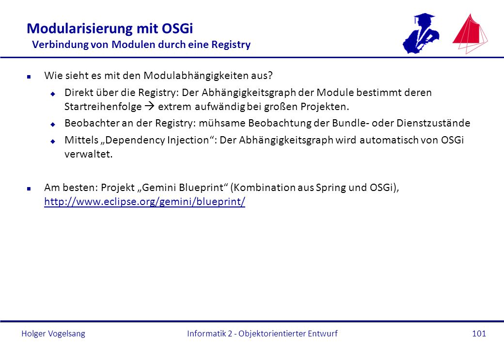 Holger Vogelsang Modularisierung mit OSGi Verbindung von Modulen durch eine Registry n Wie sieht es mit den Modulabhängigkeiten aus? u Direkt über die
