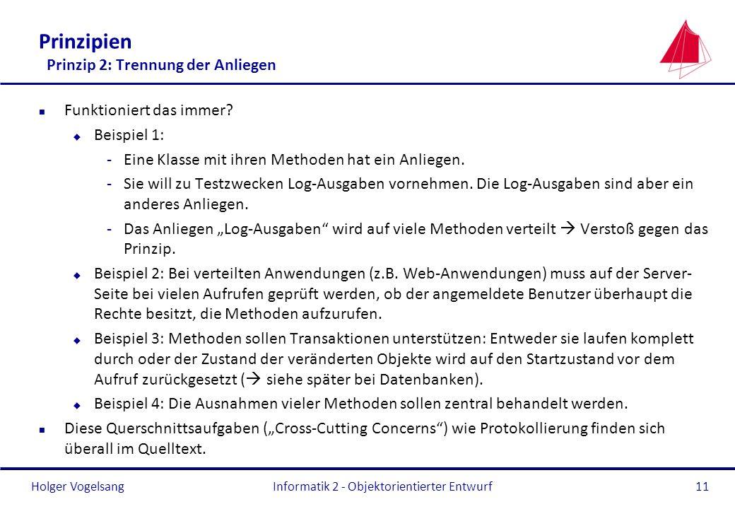 Holger Vogelsang Prinzipien Prinzip 2: Trennung der Anliegen n Funktioniert das immer? u Beispiel 1: -Eine Klasse mit ihren Methoden hat ein Anliegen.