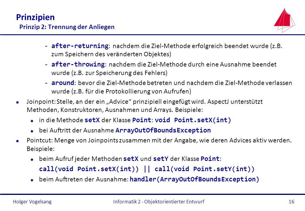 Holger Vogelsang Prinzipien Prinzip 2: Trennung der Anliegen -after-returning : nachdem die Ziel-Methode erfolgreich beendet wurde (z.B. zum Speichern