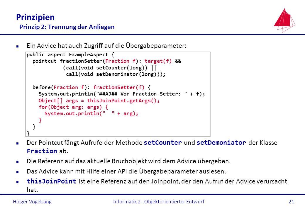 Holger Vogelsang Prinzipien Prinzip 2: Trennung der Anliegen n Ein Advice hat auch Zugriff auf die Übergabeparameter: public aspect ExampleAspect { po
