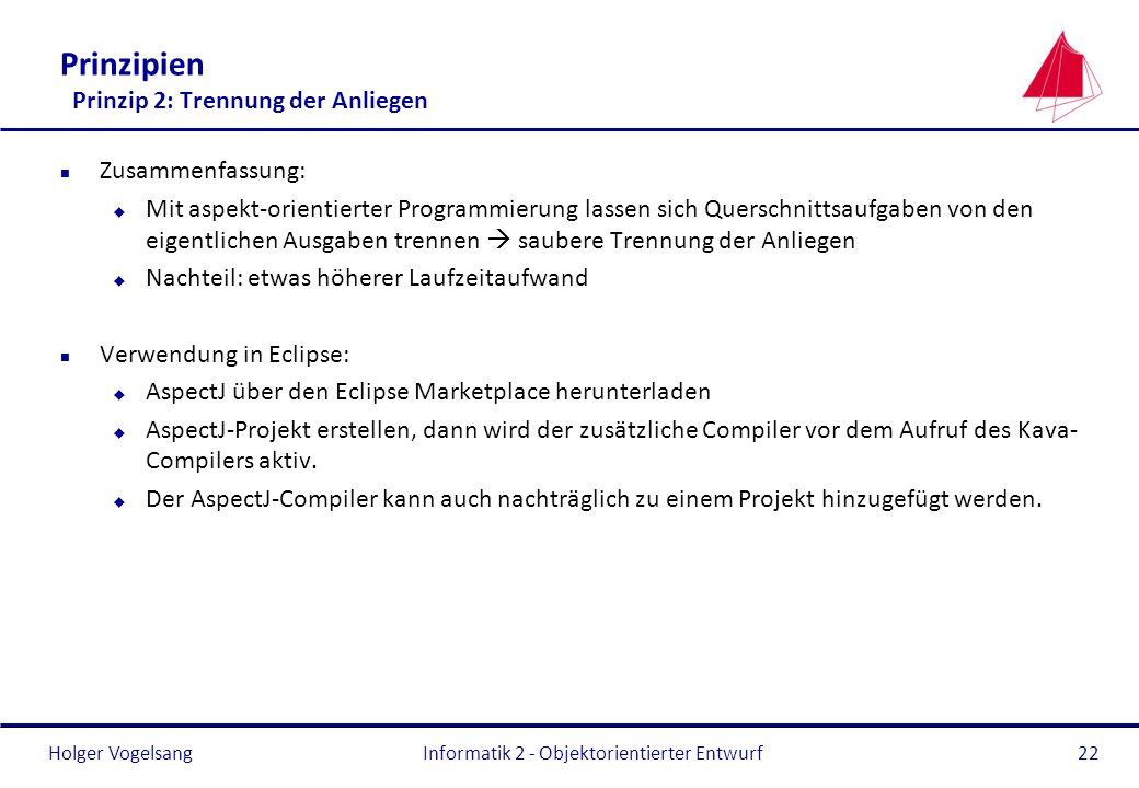 Holger Vogelsang Prinzipien Prinzip 2: Trennung der Anliegen n Zusammenfassung: u Mit aspekt-orientierter Programmierung lassen sich Querschnittsaufga