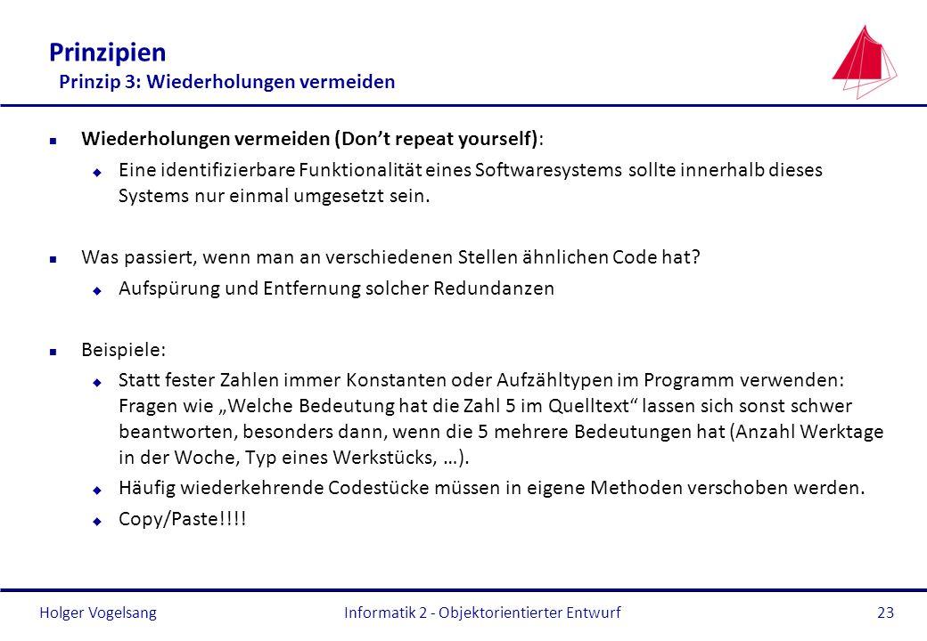 Holger Vogelsang Prinzipien Prinzip 3: Wiederholungen vermeiden n Wiederholungen vermeiden (Dont repeat yourself): u Eine identifizierbare Funktionali