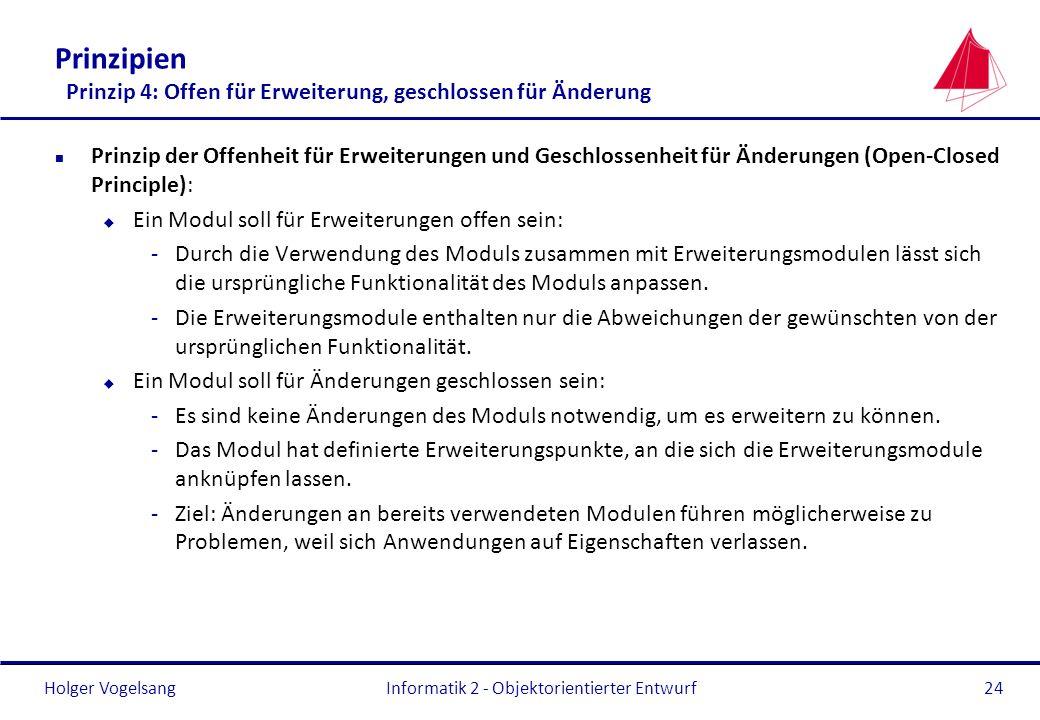 Holger Vogelsang Prinzipien Prinzip 4: Offen für Erweiterung, geschlossen für Änderung n Prinzip der Offenheit für Erweiterungen und Geschlossenheit f