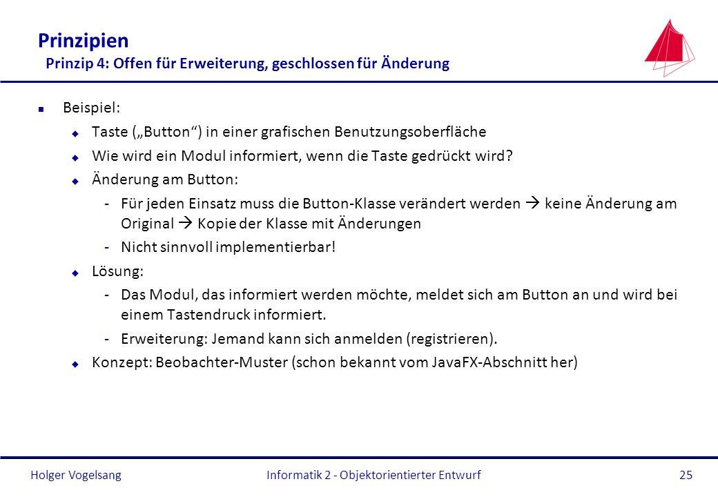 Holger Vogelsang Prinzipien Prinzip 4: Offen für Erweiterung, geschlossen für Änderung n Beispiel: u Taste (Button) in einer grafischen Benutzungsober