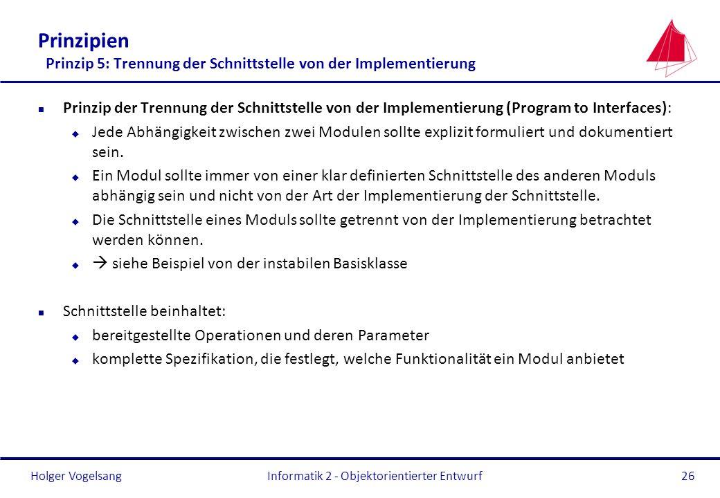Holger Vogelsang Prinzipien Prinzip 5: Trennung der Schnittstelle von der Implementierung n Prinzip der Trennung der Schnittstelle von der Implementie
