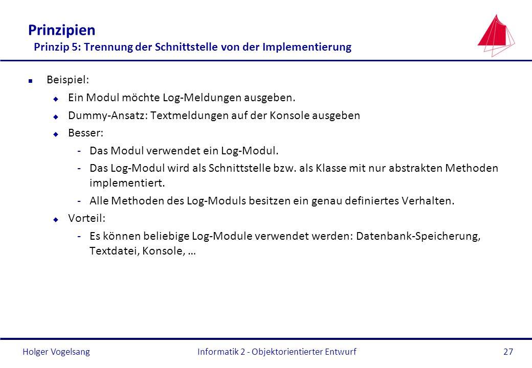 Holger Vogelsang Prinzipien Prinzip 5: Trennung der Schnittstelle von der Implementierung n Beispiel: u Ein Modul möchte Log-Meldungen ausgeben. u Dum