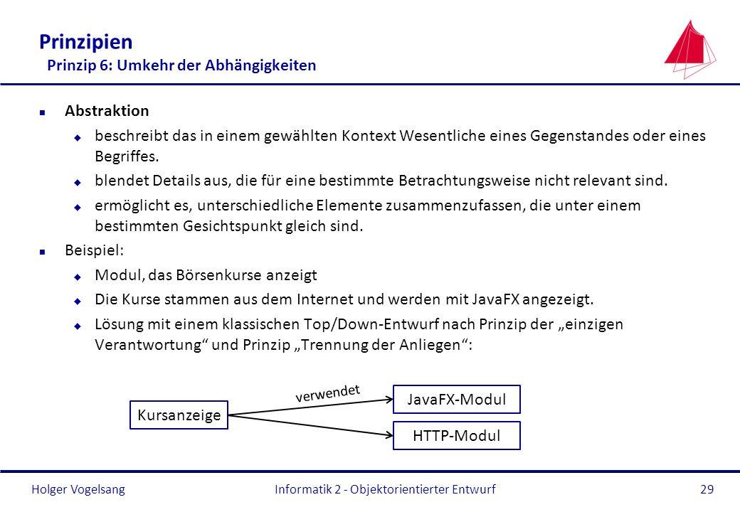 Holger Vogelsang Prinzipien Prinzip 6: Umkehr der Abhängigkeiten n Abstraktion u beschreibt das in einem gewählten Kontext Wesentliche eines Gegenstan