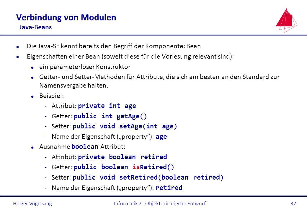 Holger Vogelsang Verbindung von Modulen Java-Beans n Die Java-SE kennt bereits den Begriff der Komponente: Bean n Eigenschaften einer Bean (soweit die