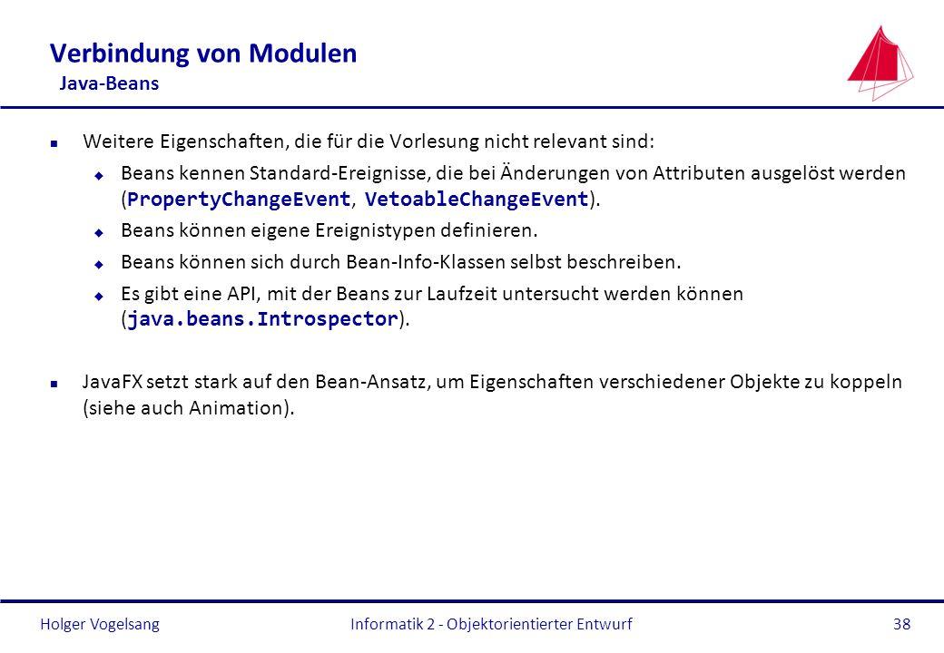 Holger Vogelsang Verbindung von Modulen Java-Beans n Weitere Eigenschaften, die für die Vorlesung nicht relevant sind: Beans kennen Standard-Ereigniss
