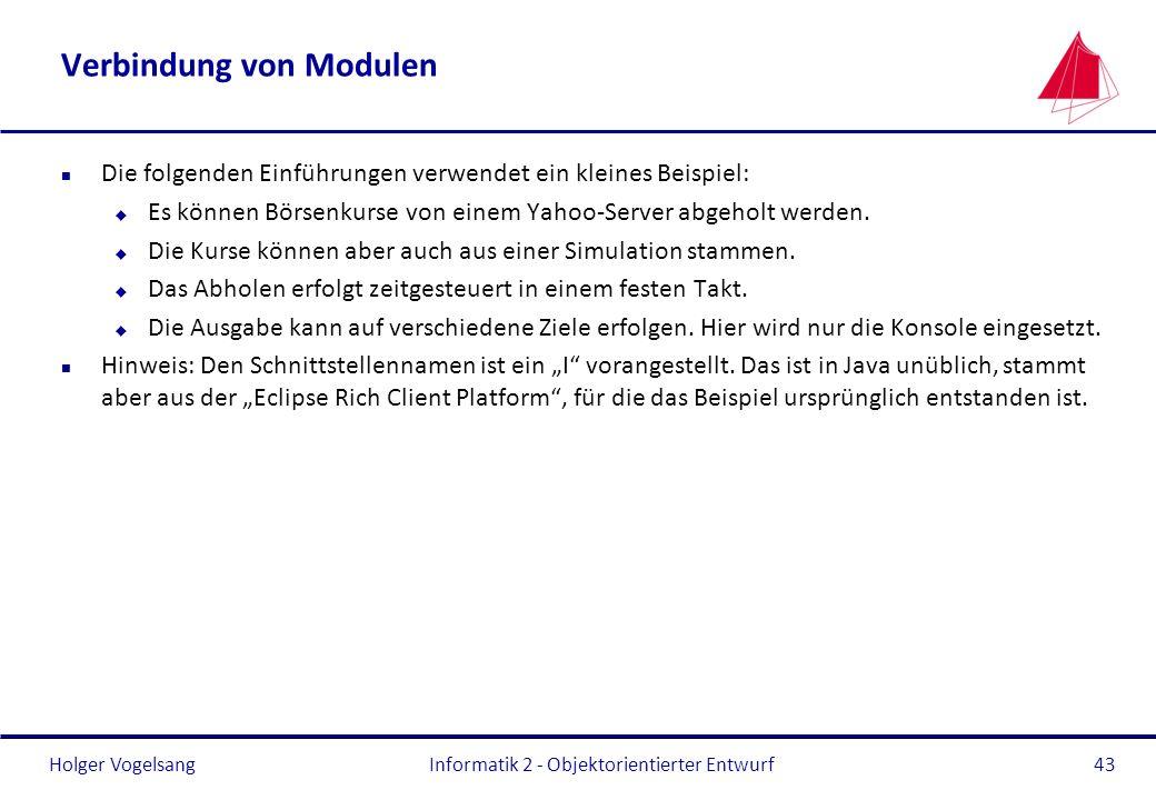 Holger Vogelsang Verbindung von Modulen n Die folgenden Einführungen verwendet ein kleines Beispiel: u Es können Börsenkurse von einem Yahoo-Server ab