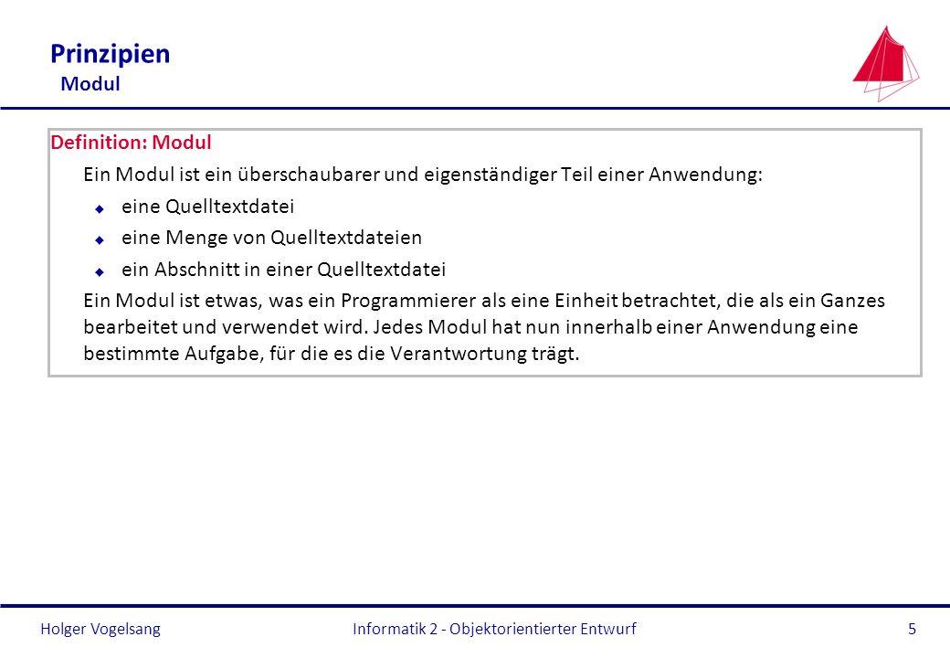 Holger Vogelsang Prinzipien Modul Definition: Modul Ein Modul ist ein überschaubarer und eigenständiger Teil einer Anwendung: u eine Quelltextdatei u
