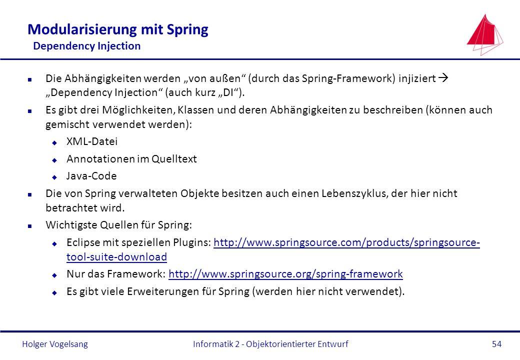 Holger Vogelsang Modularisierung mit Spring Dependency Injection n Die Abhängigkeiten werden von außen (durch das Spring-Framework) injiziert Dependen
