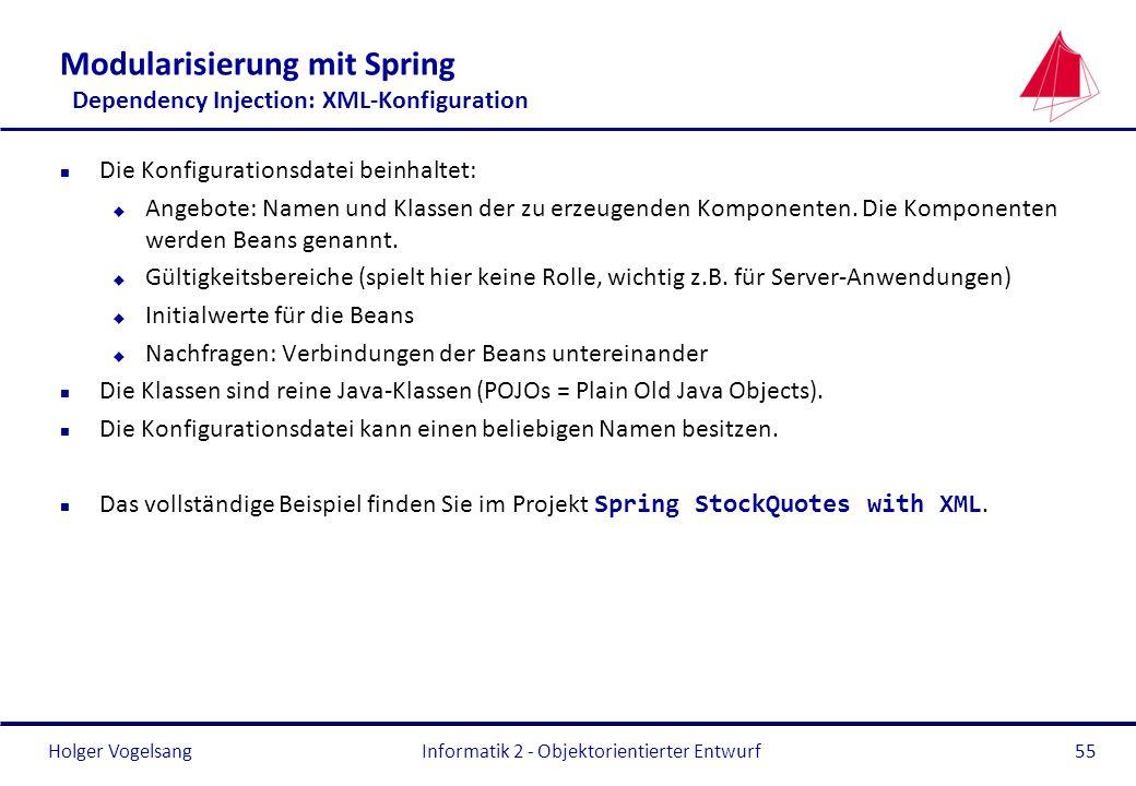 Holger Vogelsang Modularisierung mit Spring Dependency Injection: XML-Konfiguration n Die Konfigurationsdatei beinhaltet: u Angebote: Namen und Klasse