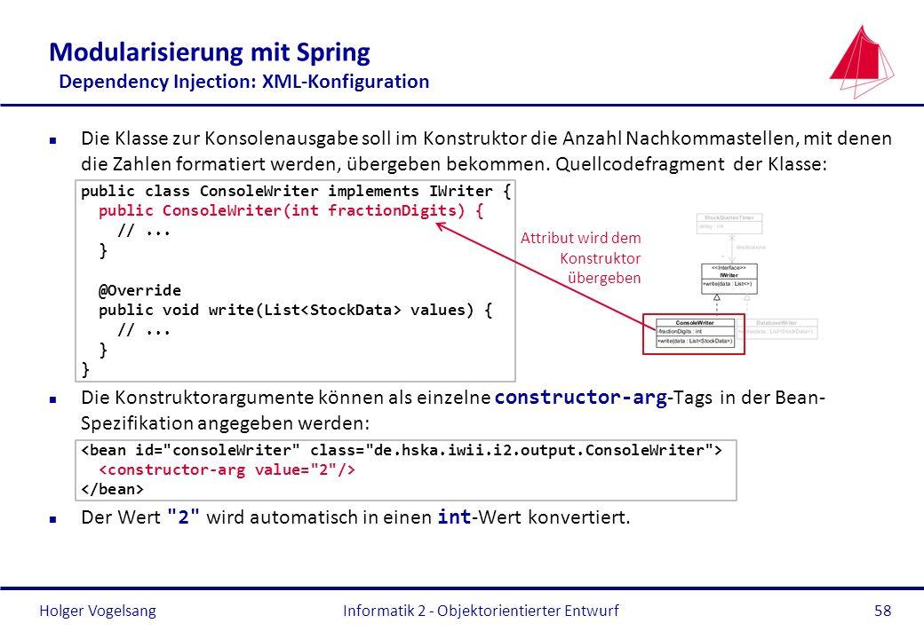 Holger Vogelsang Modularisierung mit Spring Dependency Injection: XML-Konfiguration n Die Klasse zur Konsolenausgabe soll im Konstruktor die Anzahl Na