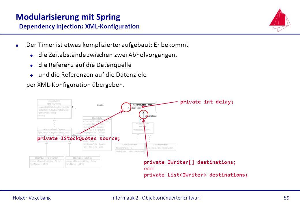Holger Vogelsang Modularisierung mit Spring Dependency Injection: XML-Konfiguration n Der Timer ist etwas komplizierter aufgebaut: Er bekommt u die Ze