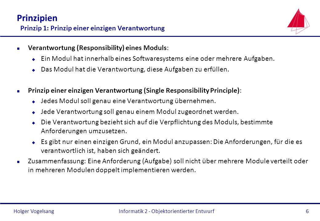 Holger Vogelsang Prinzipien Prinzip 1: Prinzip einer einzigen Verantwortung n Verantwortung (Responsibility) eines Moduls: u Ein Modul hat innerhalb e